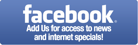 Add us on Facebook for access to news and internet specials.